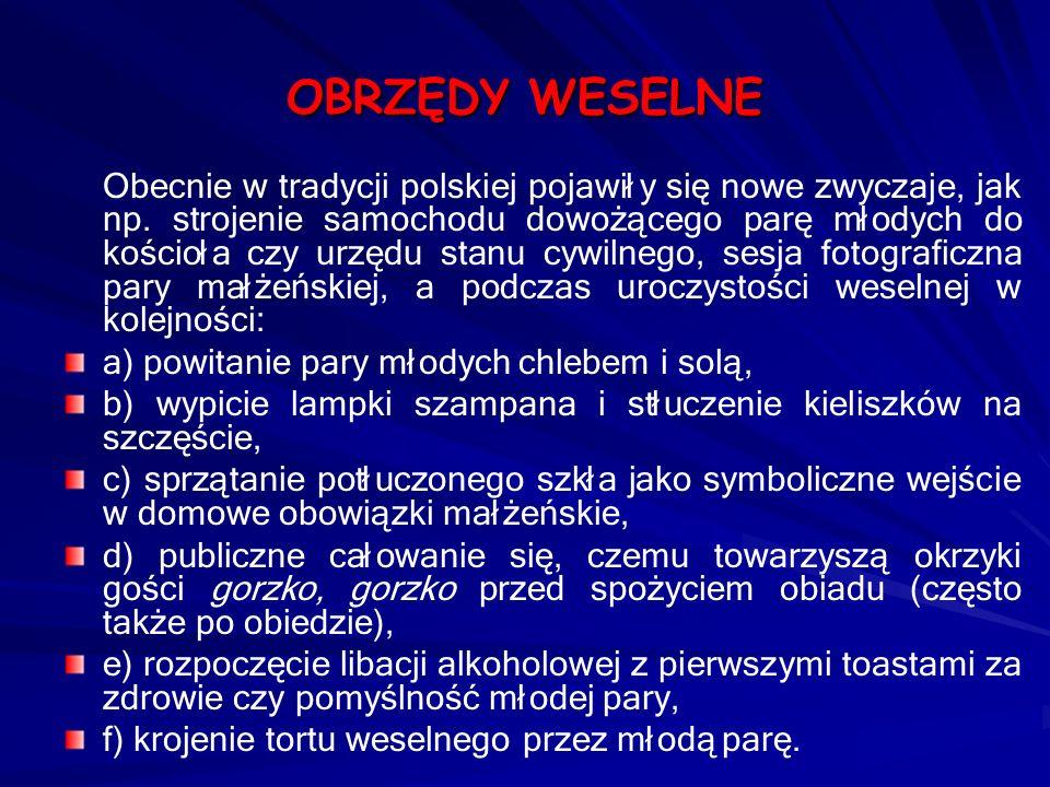 OBRZĘDY WESELNE Obecnie w tradycji polskiej pojawiły się nowe zwyczaje, jak np. strojenie samochodu dowożącego parę młodych do kościoła czy urzędu sta