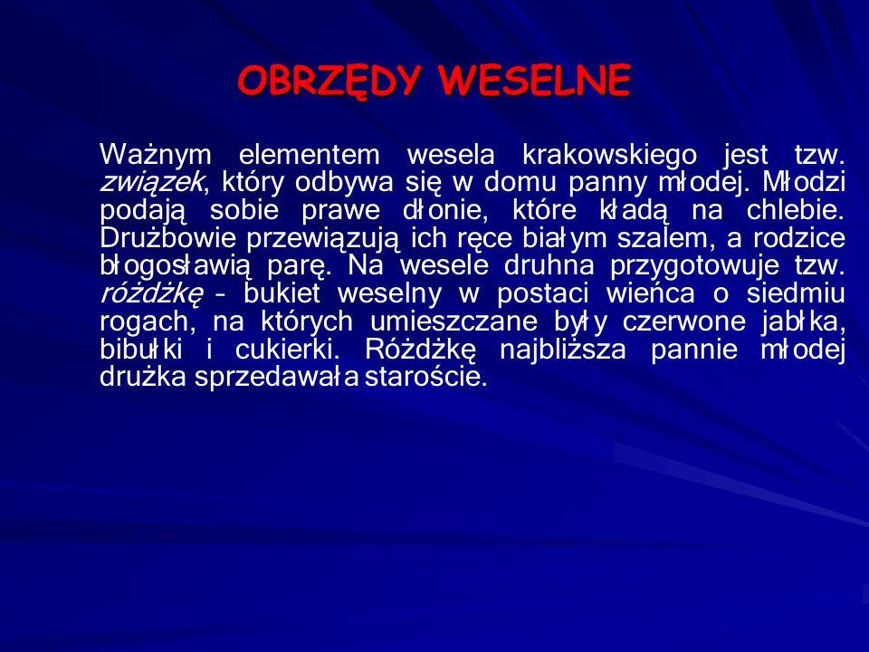 OBRZĘDY WESELNE Ważnym elementem wesela krakowskiego jest tzw. związek, który odbywa się w domu panny młodej. Młodzi podają sobie prawe dłonie, które