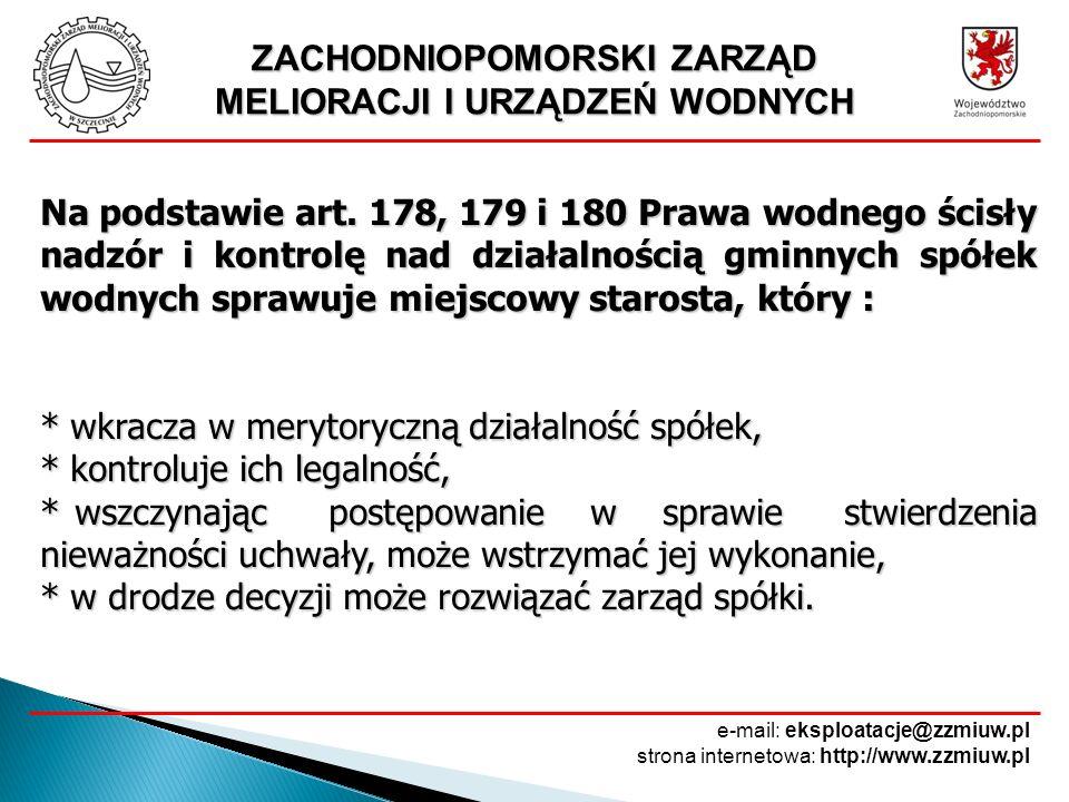 ZACHODNIOPOMORSKI ZARZĄD MELIORACJI I URZĄDZEŃ WODNYCH e-mail: eksploatacje@zzmiuw.pl strona internetowa: http://www.zzmiuw.pl Na podstawie art. 178,