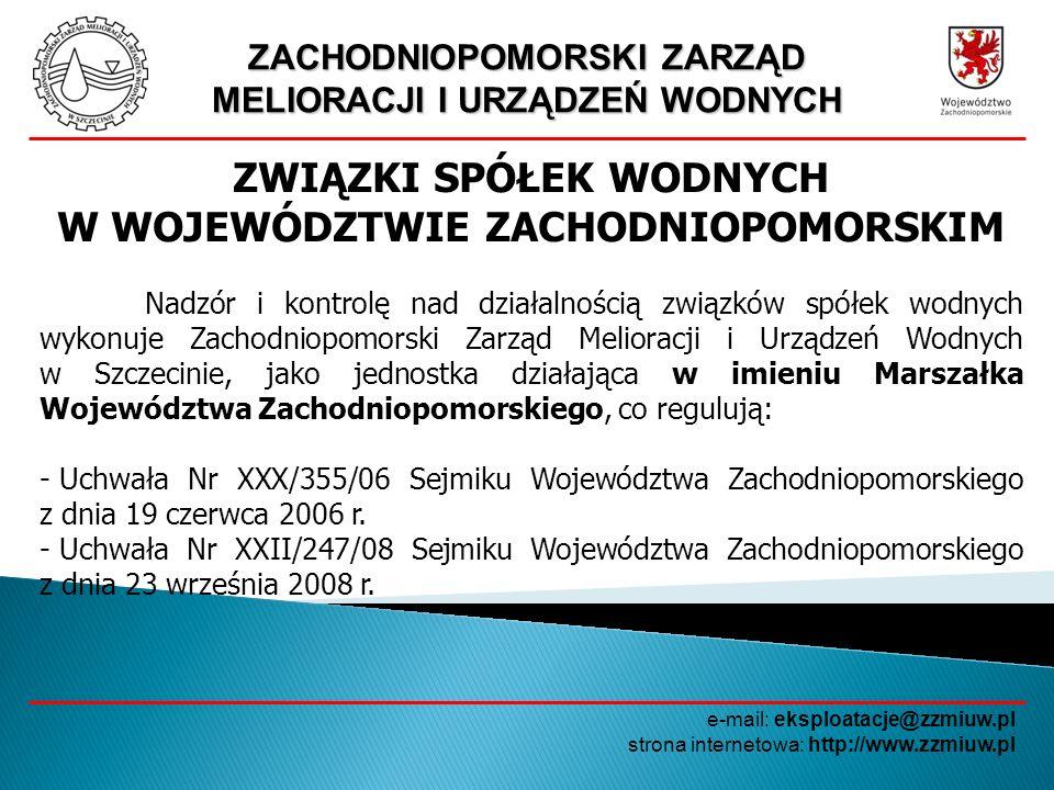 ZACHODNIOPOMORSKI ZARZĄD MELIORACJI I URZĄDZEŃ WODNYCH e-mail: eksploatacje@zzmiuw.pl strona internetowa: http://www.zzmiuw.pl ZWIĄZKI SPÓŁEK WODNYCH