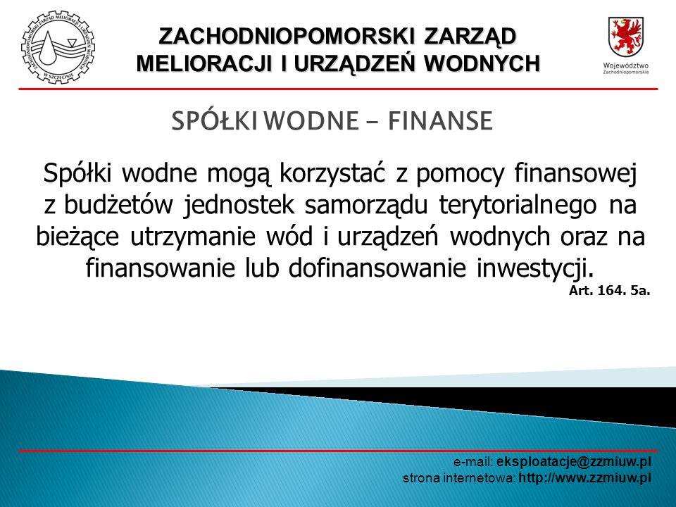 ZACHODNIOPOMORSKI ZARZĄD MELIORACJI I URZĄDZEŃ WODNYCH e-mail: eksploatacje@zzmiuw.pl strona internetowa: http://www.zzmiuw.pl ZWIĄZKI SPÓŁEK WODNYCH W WOJEWÓDZTWIE ZACHODNIOPOMORSKIM Nadzór i kontrolę nad działalnością związków spółek wodnych wykonuje Zachodniopomorski Zarząd Melioracji i Urządzeń Wodnych w Szczecinie, jako jednostka działająca w imieniu Marszałka Województwa Zachodniopomorskiego, co regulują: - Uchwała Nr XXX/355/06 Sejmiku Województwa Zachodniopomorskiego z dnia 19 czerwca 2006 r.