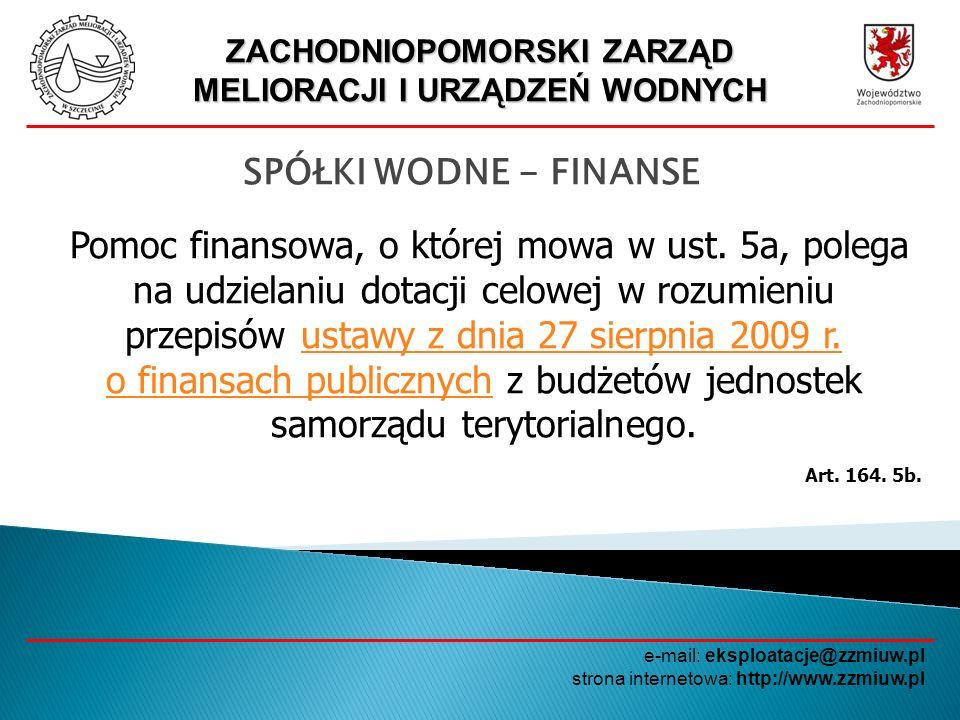ZACHODNIOPOMORSKI ZARZĄD MELIORACJI I URZĄDZEŃ WODNYCH e-mail: eksploatacje@zzmiuw.pl strona internetowa: http://www.zzmiuw.pl SPÓŁKI WODNE - FINANSE Zasady udzielania dotacji celowej, o której mowa w ust.