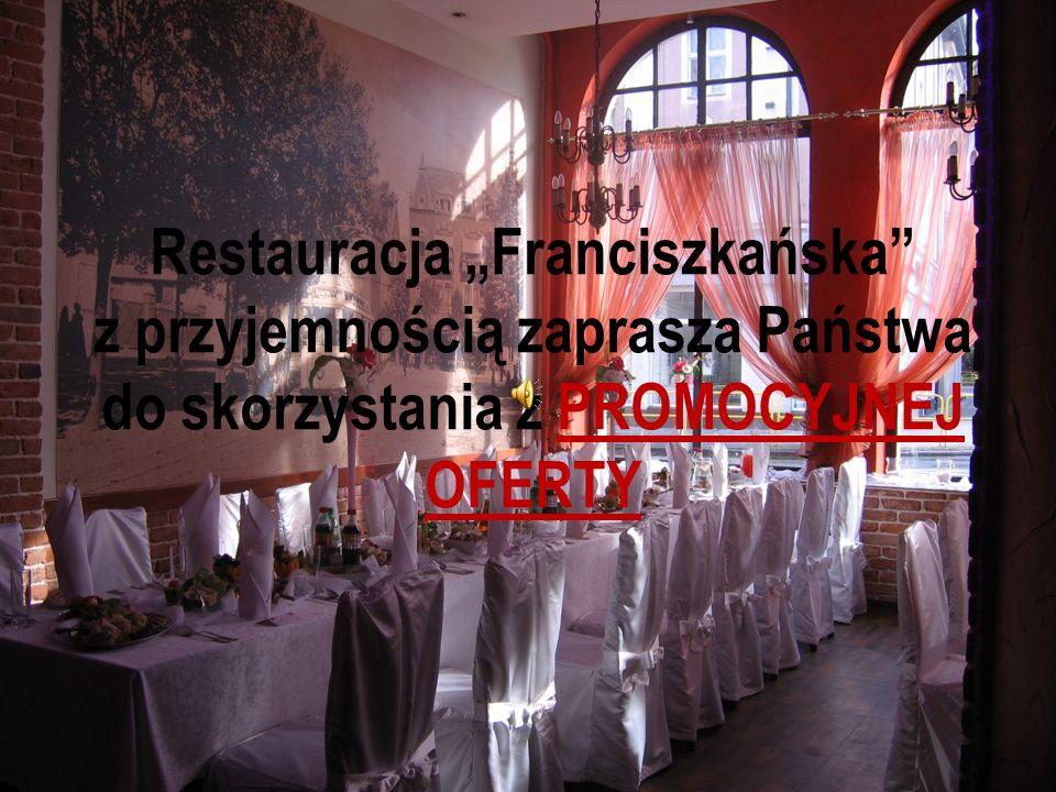 Restauracja Franciszkańska z przyjemnością zaprasza Państwa do skorzystania z PROMOCYJNEJ OFERTY