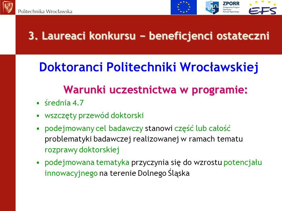 3. Laureaci konkursu beneficjenci ostateczni Doktoranci Politechniki Wrocławskiej Warunki uczestnictwa w programie: średnia 4.7 wszczęty przewód dokto