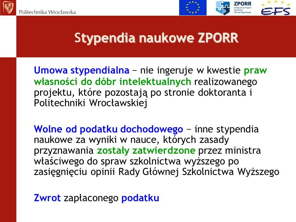typendia naukowe ZPORR Stypendia naukowe ZPORR Umowa stypendialna nie ingeruje w kwestie praw własności do dóbr intelektualnych realizowanego projektu