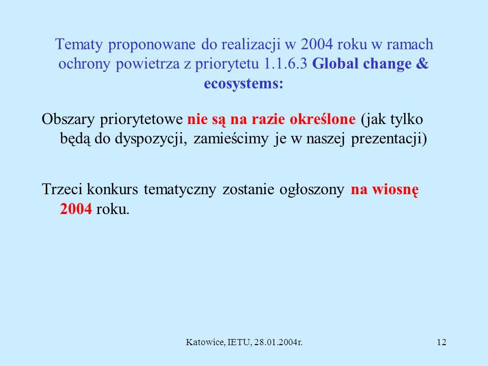 Katowice, IETU, 28.01.2004r.11 Call w obszarze Global change & ecosystems (FP6-2003-Global 2; SUSTDEV-2004-3-SSA.2.1do 2.4), deadline: 17 luty 2004r.