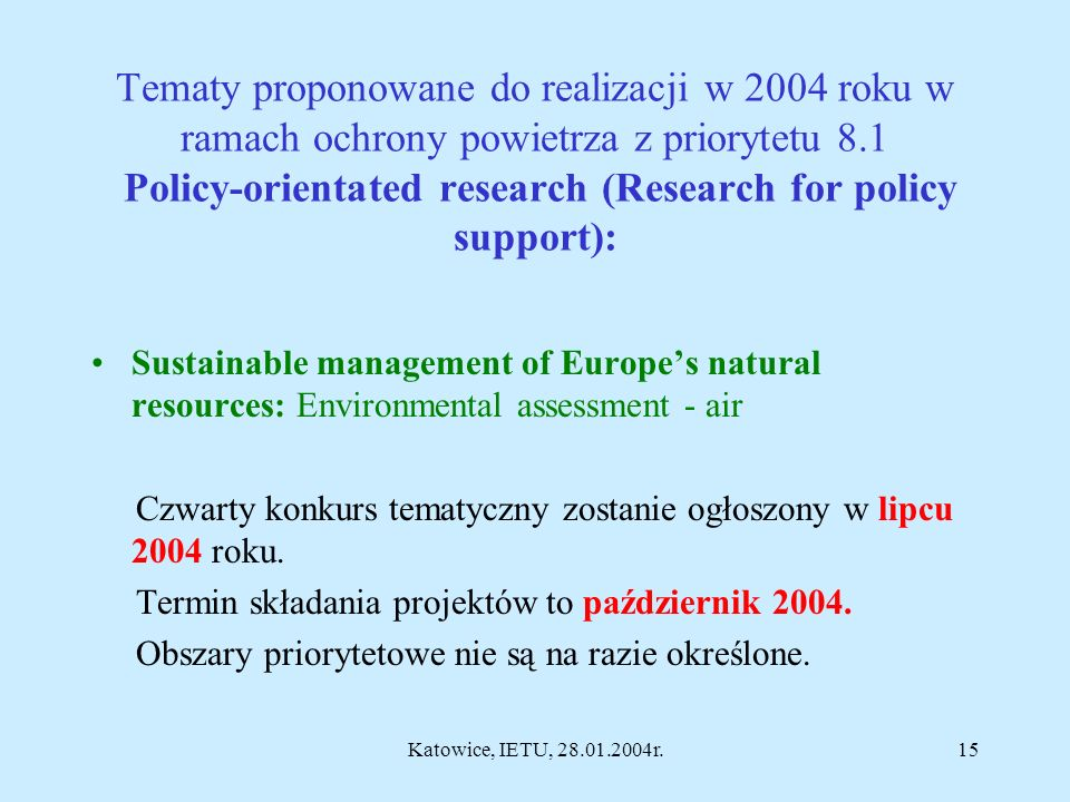 Katowice, IETU, 28.01.2004r.14 Strategically important areas in which research should be concentrated : energy external costs (methodological developm