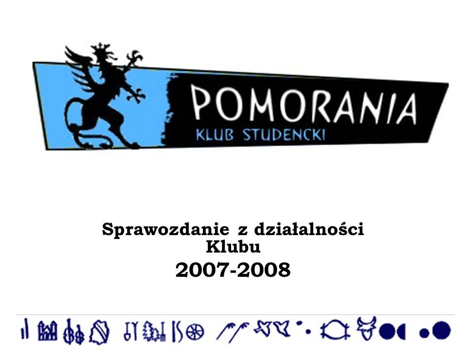 Klub Studencki Pomorania Sprawozdanie z działalności Klubu 2007-2008