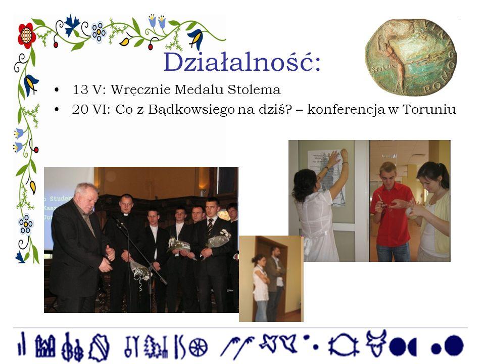 Działalność: 13 V: Wręcznie Medalu Stolema 20 VI: Co z Bądkowsiego na dziś – konferencja w Toruniu