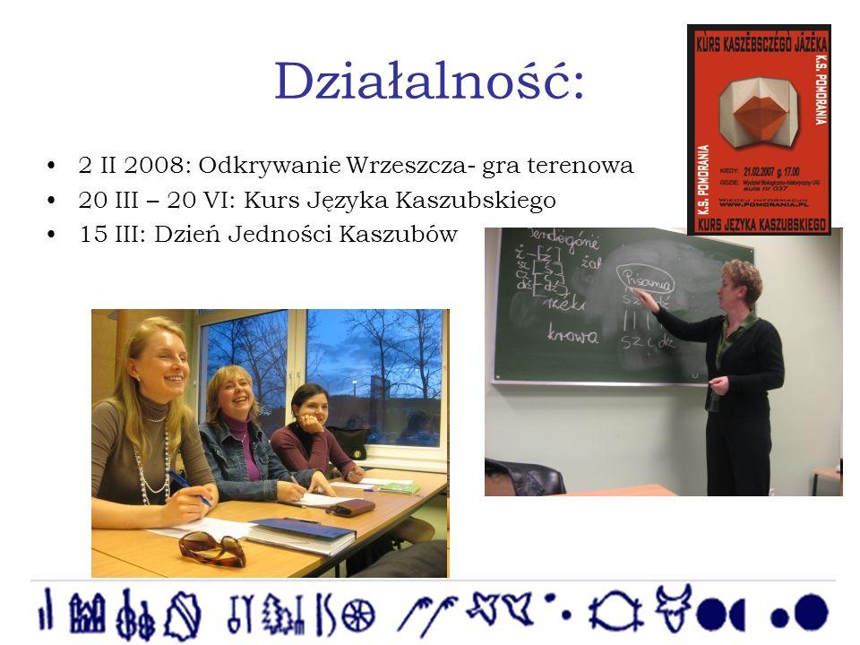 Działalność: 2 II 2008: Odkrywanie Wrzeszcza- gra terenowa 20 III – 20 VI: Kurs Języka Kaszubskiego 15 III: Dzień Jedności Kaszubów