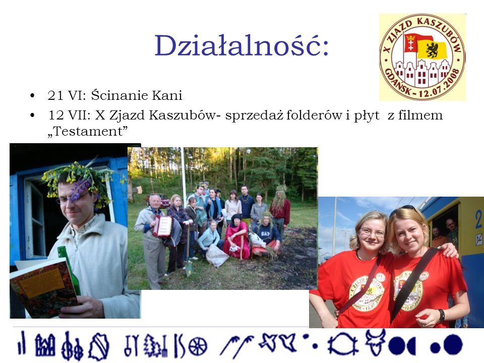 Działalność: 21 VI: Ścinanie Kani 12 VII: X Zjazd Kaszubów- sprzedaż folderów i płyt z filmem Testament