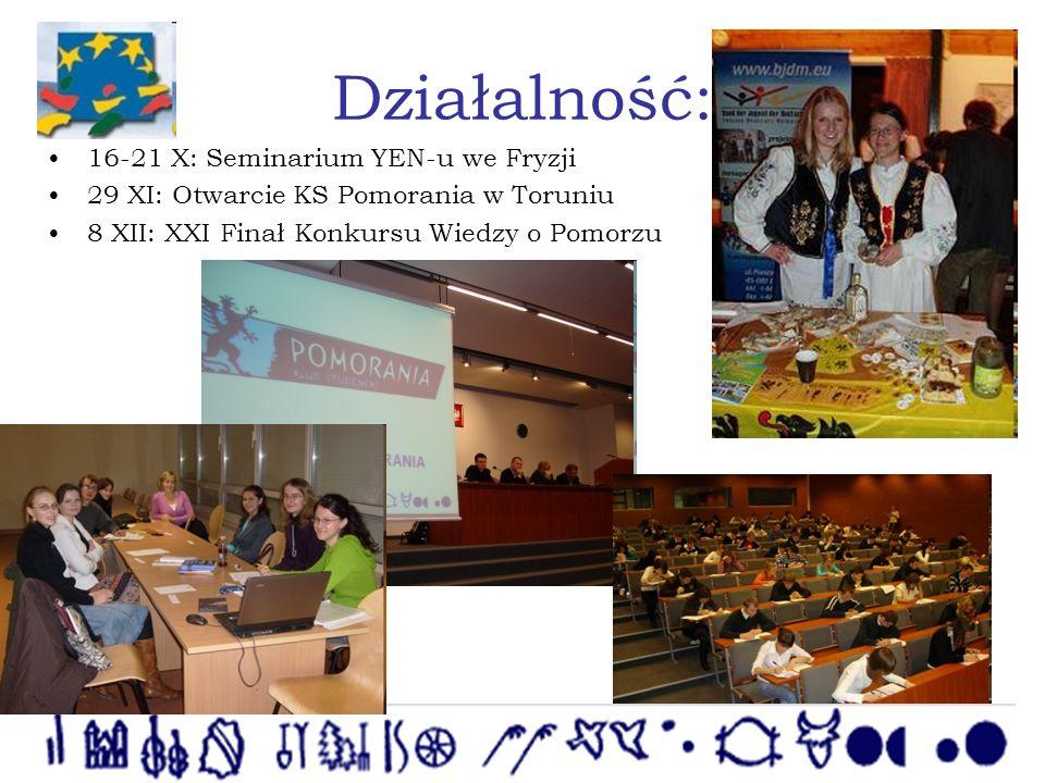 Działalność: 16-21 X: Seminarium YEN-u we Fryzji 29 XI: Otwarcie KS Pomorania w Toruniu 8 XII: XXI Finał Konkursu Wiedzy o Pomorzu