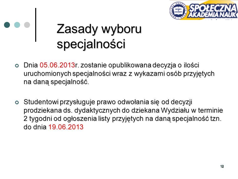 1212 Zasady wyboru specjalności Dnia 05.06.2013r. zostanie opublikowana decyzja o ilości uruchomionych specjalności wraz z wykazami osób przyjętych na