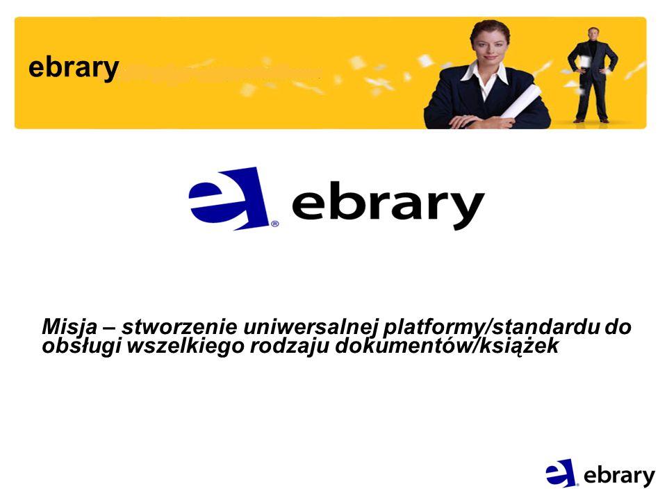 ebrary Misja – stworzenie uniwersalnej platformy/standardu do obsługi wszelkiego rodzaju dokumentów/książek