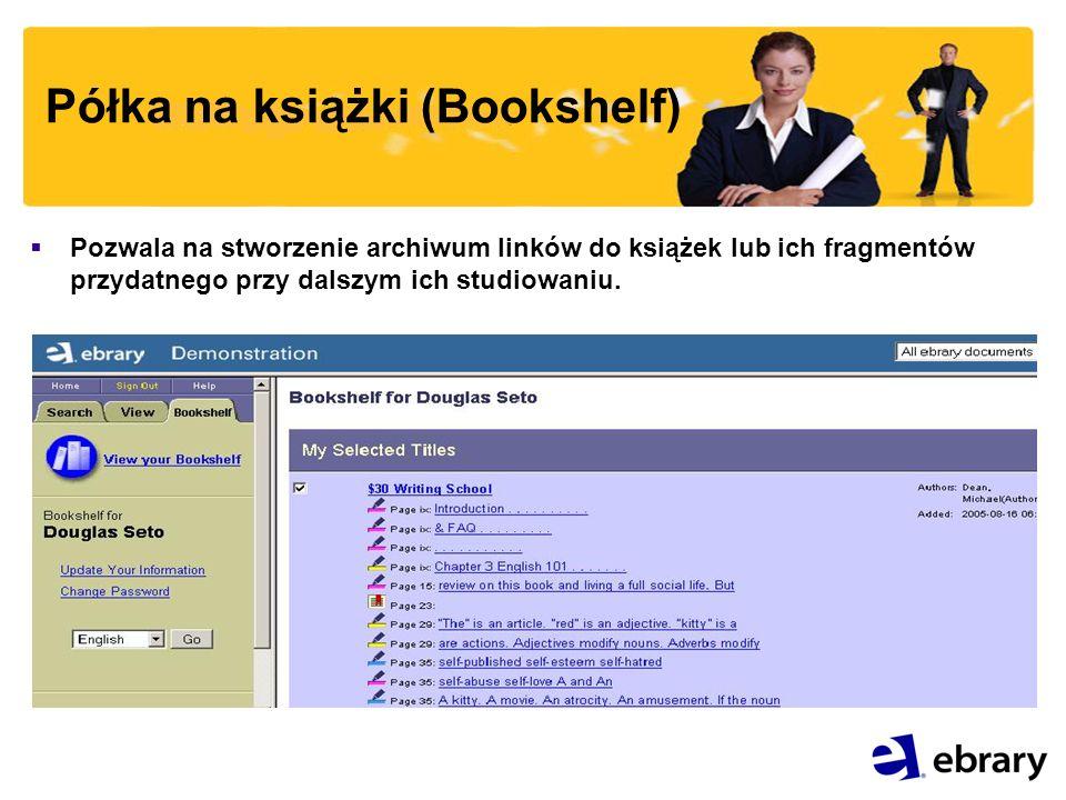 Półka na książki (Bookshelf) Pozwala na stworzenie archiwum linków do książek lub ich fragmentów przydatnego przy dalszym ich studiowaniu.