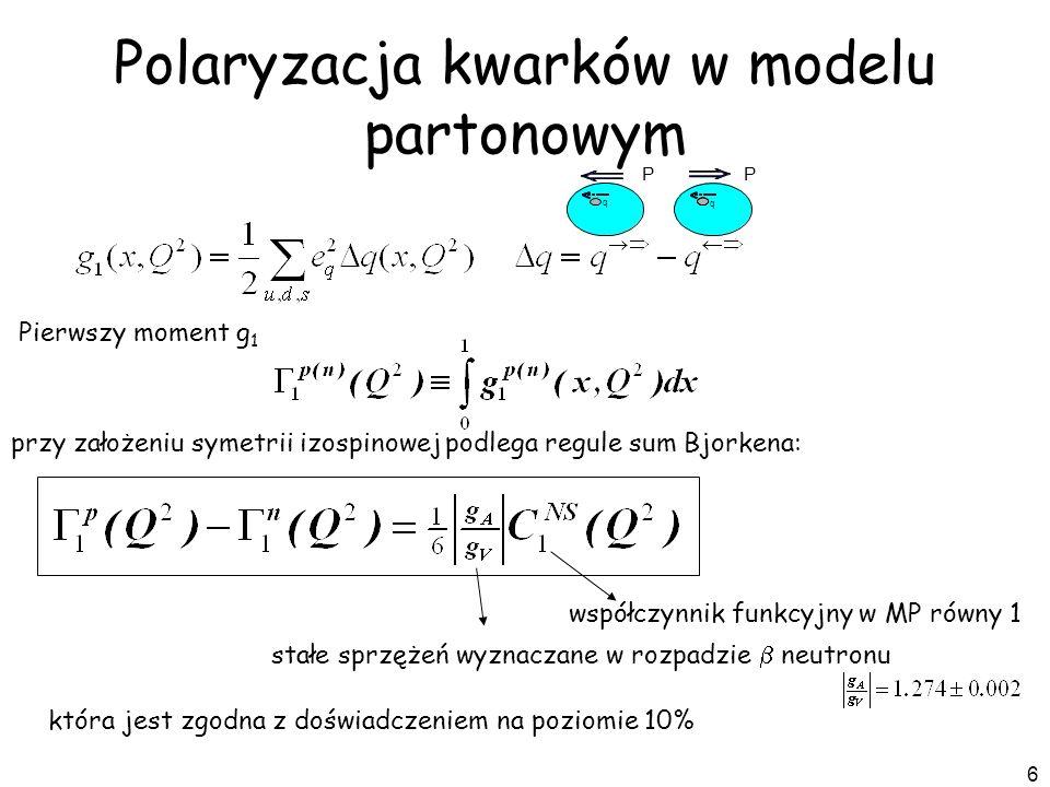 7 Polaryzacja kwarków w modelu partonowym przy założeniu symetrii zapachowej SU(3): Pierwszy moment g 1 wyraża się przez elementy macierzowe ładunku aksjalnego (sprzężenia aksjalne): wypadkowy wkład kwarków do spinu protonu można wyznaczyć =0.1 0.1 (1989 EMC) Prosty model kwarkowy nie tłumaczy spinu nukleonu.