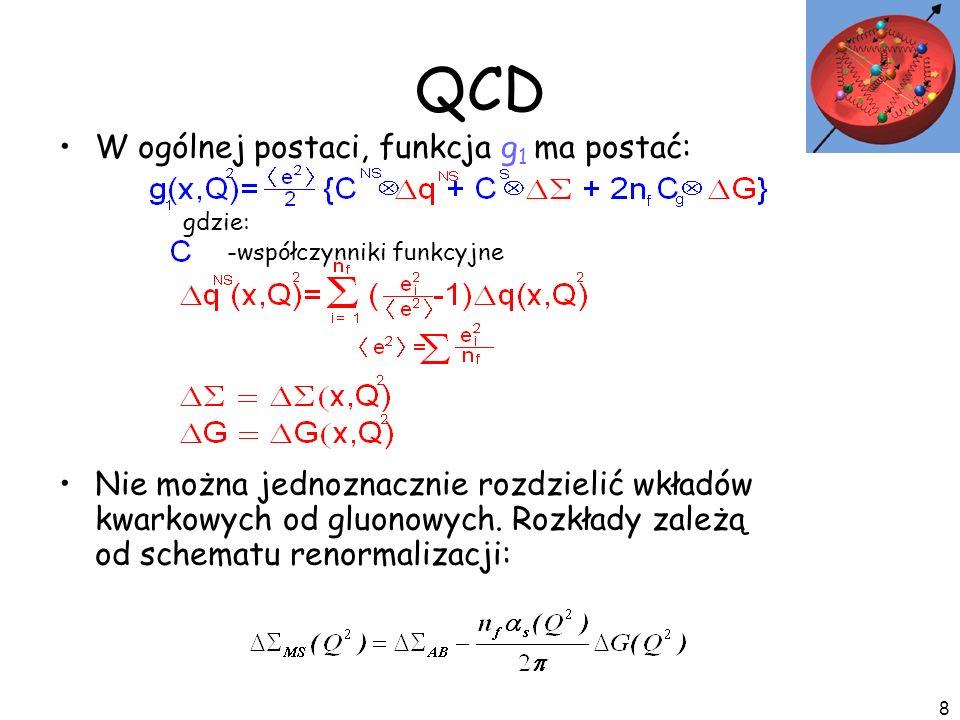 8 QCD W ogólnej postaci, funkcja g 1 ma postać: Nie można jednoznacznie rozdzielić wkładów kwarkowych od gluonowych. Rozkłady zależą od schematu renor