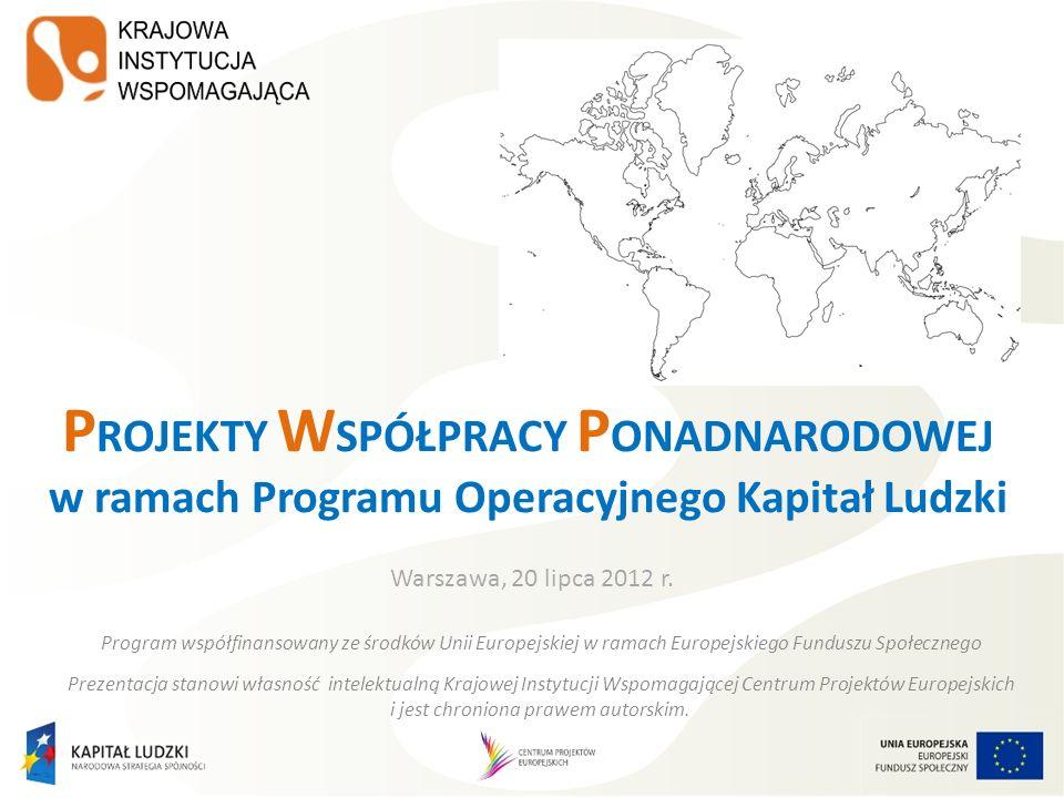 P ROJEKTY W SPÓŁPRACY P ONADNARODOWEJ w ramach Programu Operacyjnego Kapitał Ludzki Warszawa, 20 lipca 2012 r. Program współfinansowany ze środków Uni