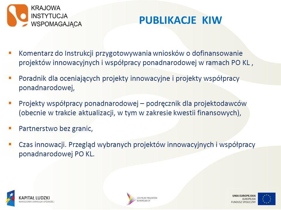 PUBLIKACJE KIW Komentarz do Instrukcji przygotowywania wniosków o dofinansowanie projektów innowacyjnych i współpracy ponadnarodowej w ramach PO KL, P