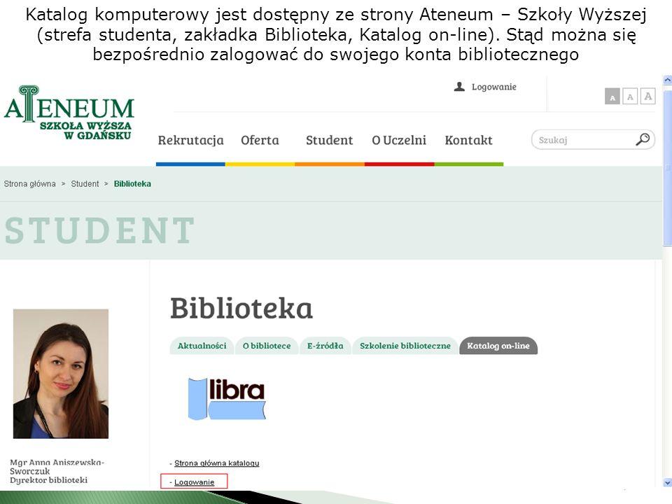 Katalog komputerowy jest dostępny ze strony Ateneum – Szkoły Wyższej (strefa studenta, zakładka Biblioteka, Katalog on-line). Stąd można się bezpośred