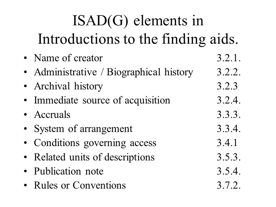 ISAD(G) elements in Introductions to the finding aids. Name of creator3.2.1. Administrative / Biographical history3.2.2. Archival history 3.2.3 Immedi