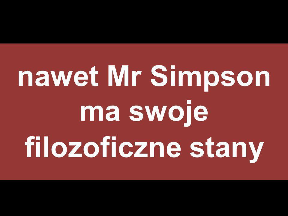 nawet Mr Simpson ma swoje filozoficzne stany