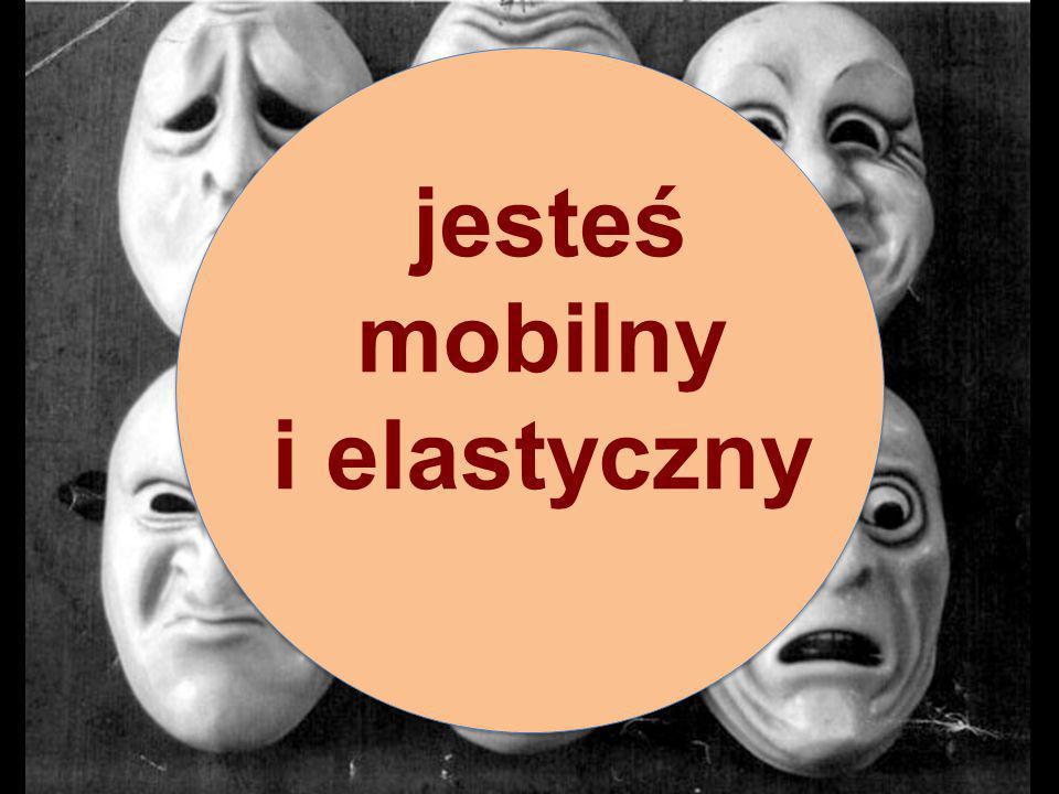 jesteś mobilny i elastyczny