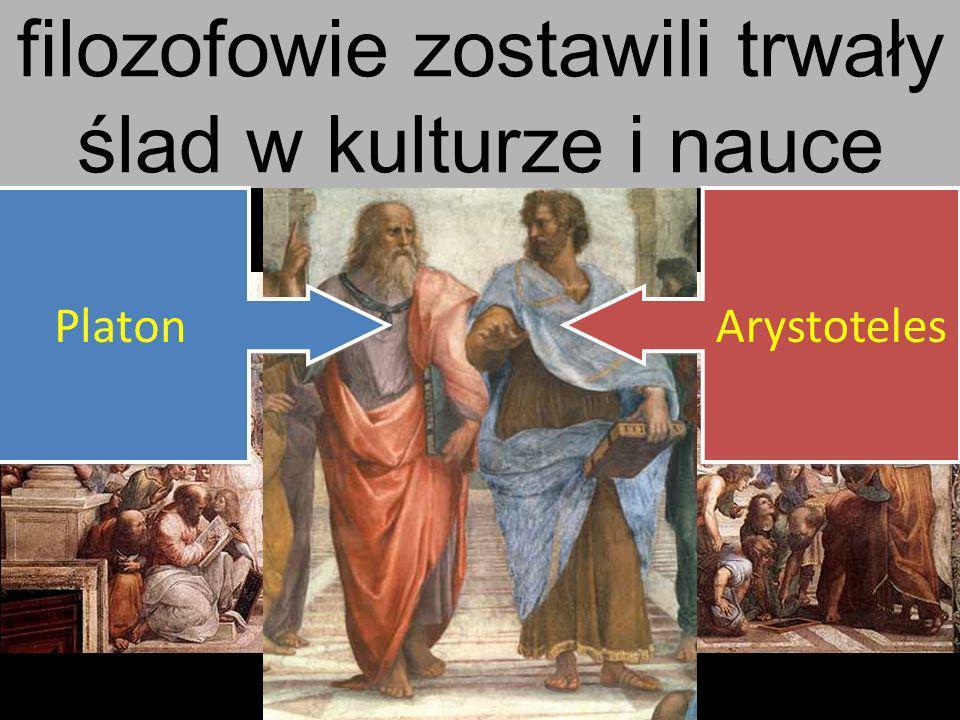 filozofowie zostawili trwały ślad w kulturze i nauce Platon Arystoteles