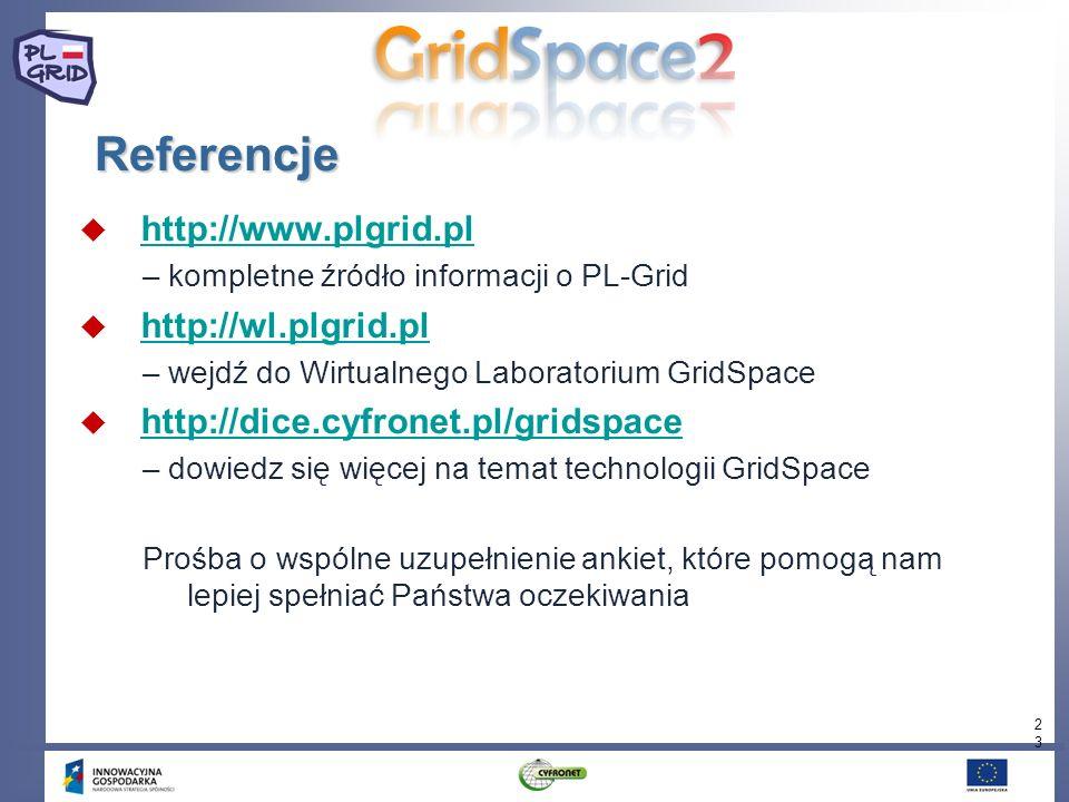 23 Referencje http://www.plgrid.pl – kompletne źródło informacji o PL-Grid http://wl.plgrid.pl – wejdź do Wirtualnego Laboratorium GridSpace http://di