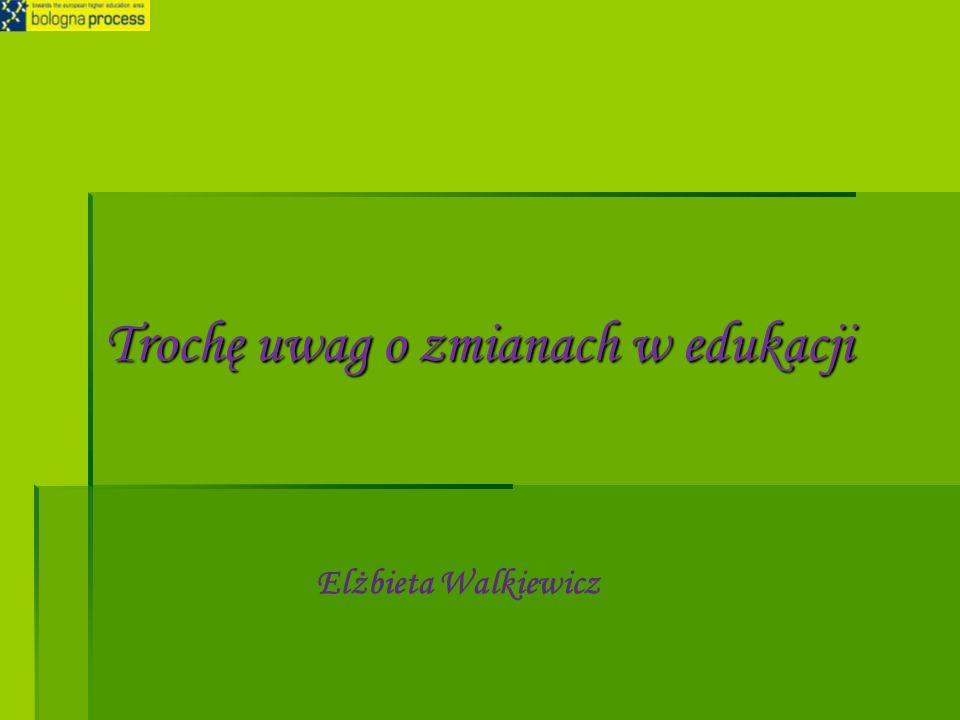 Trochę uwag o zmianach w edukacji Elżbieta Walkiewicz