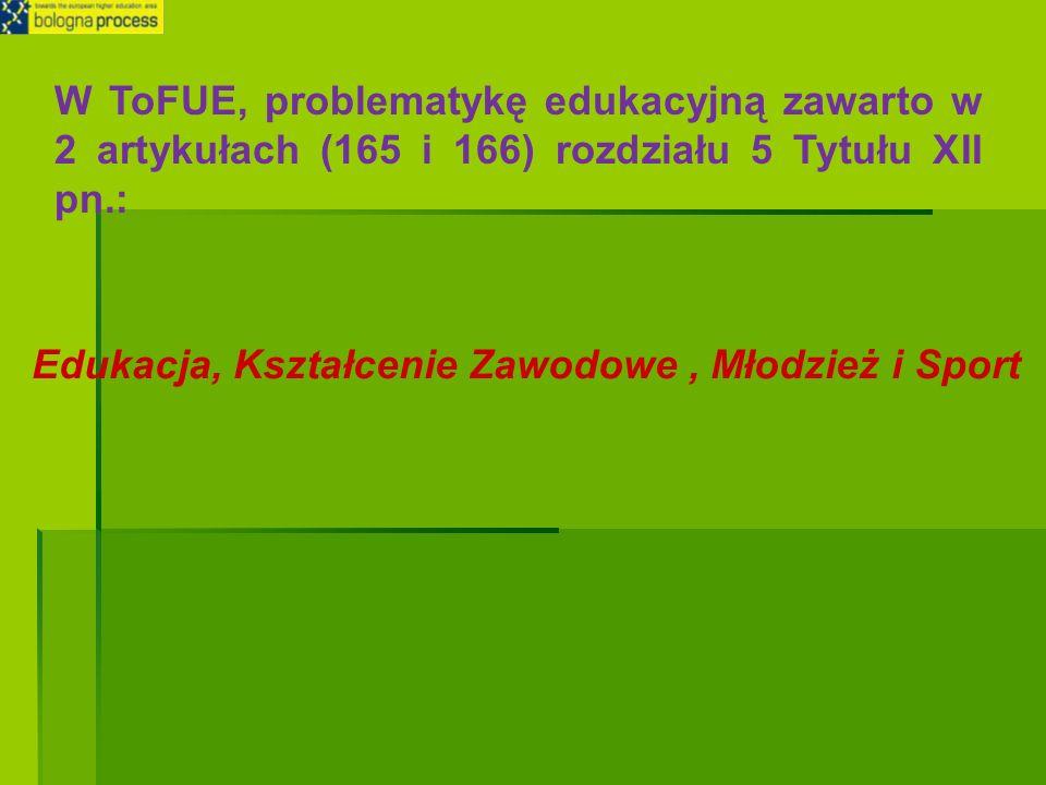 W ToFUE, problematykę edukacyjną zawarto w 2 artykułach (165 i 166) rozdziału 5 Tytułu XII pn.: Edukacja, Kształcenie Zawodowe, Młodzież i Sport