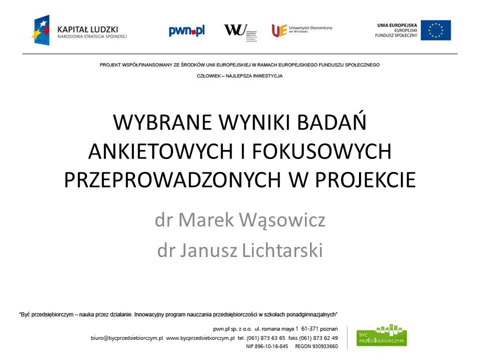 WYBRANE WYNIKI BADAŃ ANKIETOWYCH I FOKUSOWYCH PRZEPROWADZONYCH W PROJEKCIE dr Marek Wąsowicz dr Janusz Lichtarski