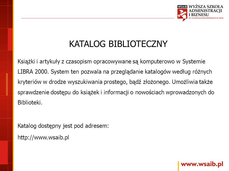 KATALOG BIBLIOTECZNY Książki i artykuły z czasopism opracowywane są komputerowo w Systemie LIBRA 2000. System ten pozwala na przeglądanie katalogów we