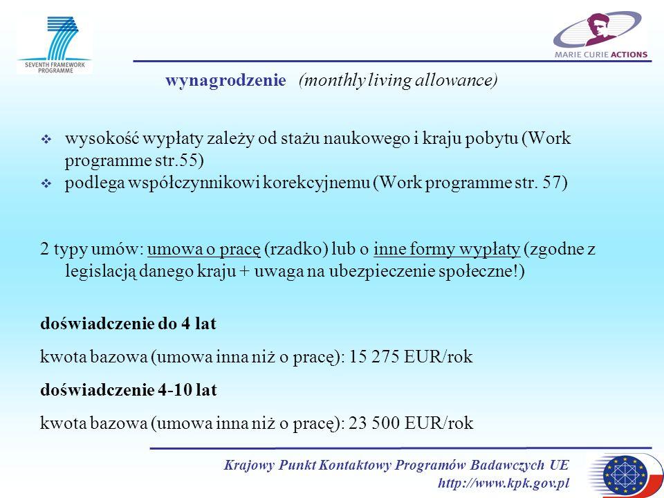 Krajowy Punkt Kontaktowy Programów Badawczych UE http://www.kpk.gov.pl wynagrodzenie (monthly living allowance) wysokość wypłaty zależy od stażu nauko