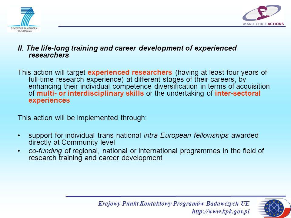 Krajowy Punkt Kontaktowy Programów Badawczych UE http://www.kpk.gov.pl II. The life-long training and career development of experienced researchers Th