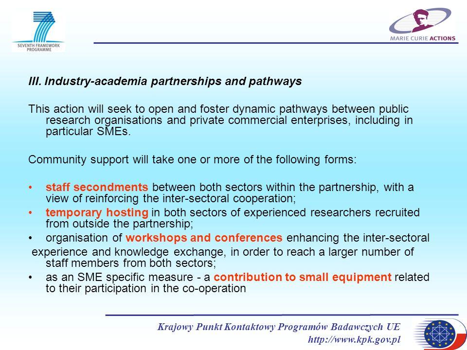 Krajowy Punkt Kontaktowy Programów Badawczych UE http://www.kpk.gov.pl III. Industry-academia partnerships and pathways This action will seek to open