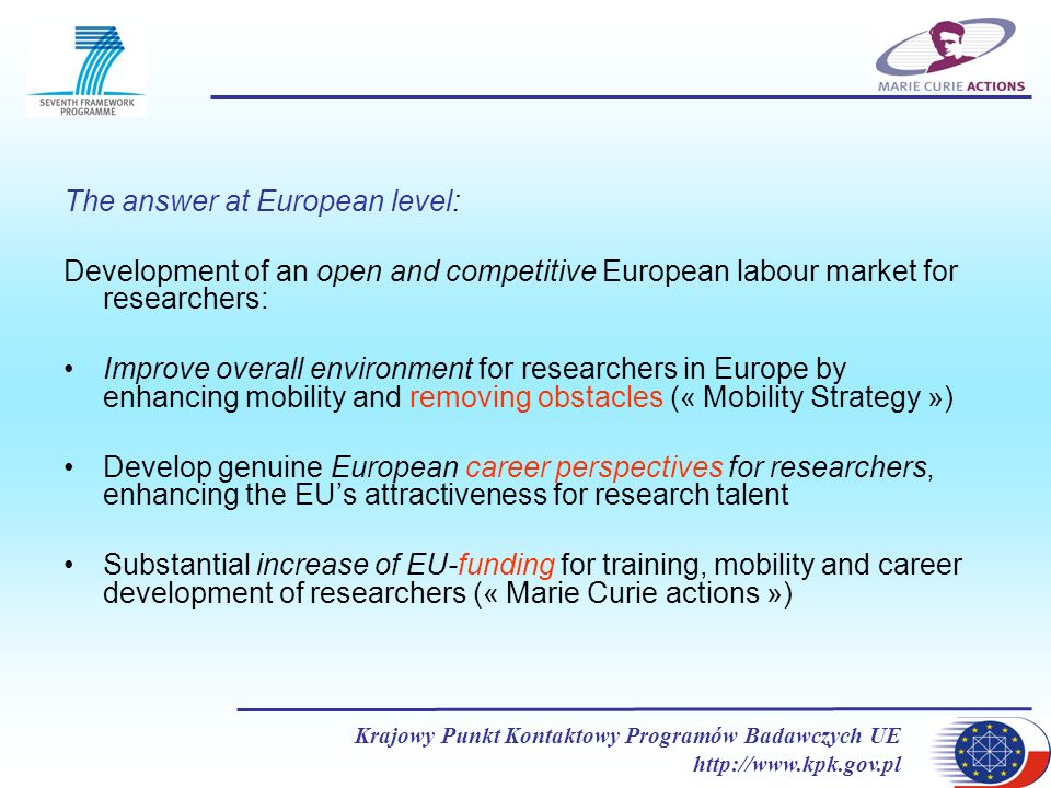 Krajowy Punkt Kontaktowy Programów Badawczych UE http://www.kpk.gov.pl The answer at European level: Development of an open and competitive European l