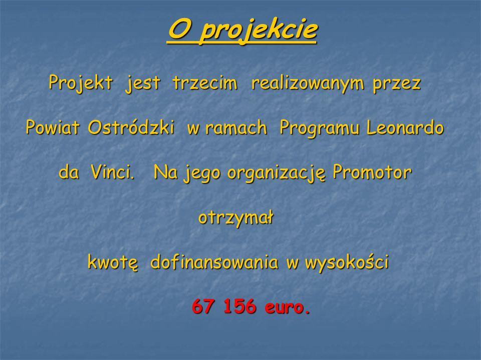 O projekcie Projekt jest trzecim realizowanym przez Powiat Ostródzki w ramach Programu Leonardo da Vinci. Na jego organizację Promotor otrzymał kwotę
