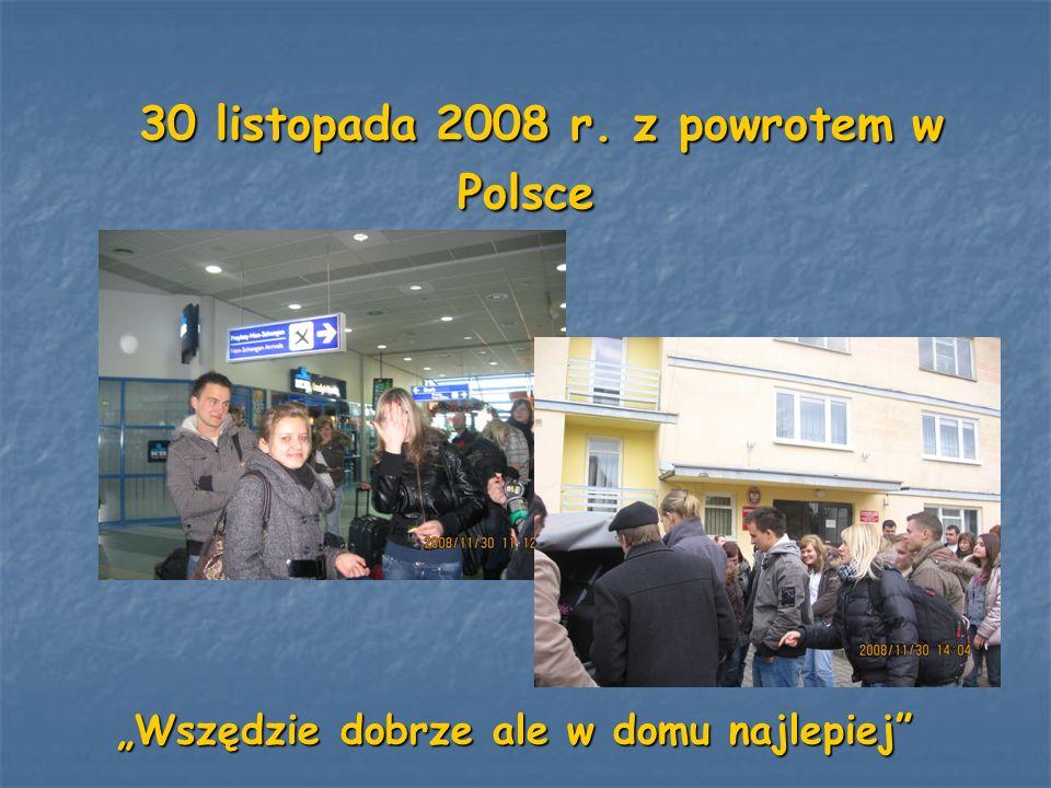 30 listopada 2008 r. z powrotem w Polsce 30 listopada 2008 r. z powrotem w Polsce Wszędzie dobrze ale w domu najlepiej Wszędzie dobrze ale w domu najl