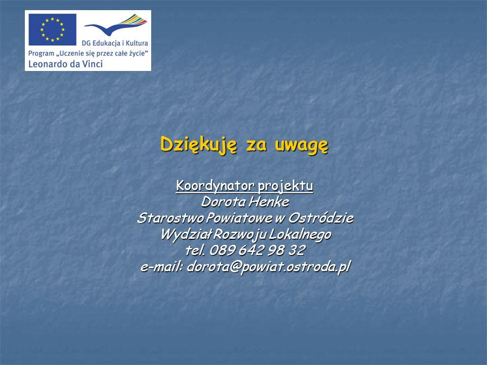 Dziękuję za uwagę Koordynator projektu Dorota Henke Starostwo Powiatowe w Ostródzie Wydział Rozwoju Lokalnego tel. 089 642 98 32 e-mail: dorota@powiat