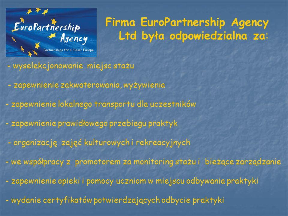 Firma EuroPartnership Agency Ltd była odpowiedzialna za: - wyselekcjonowanie miejsc stażu - zapewnienie zakwaterowania, wyżywienia - zapewnienie lokal