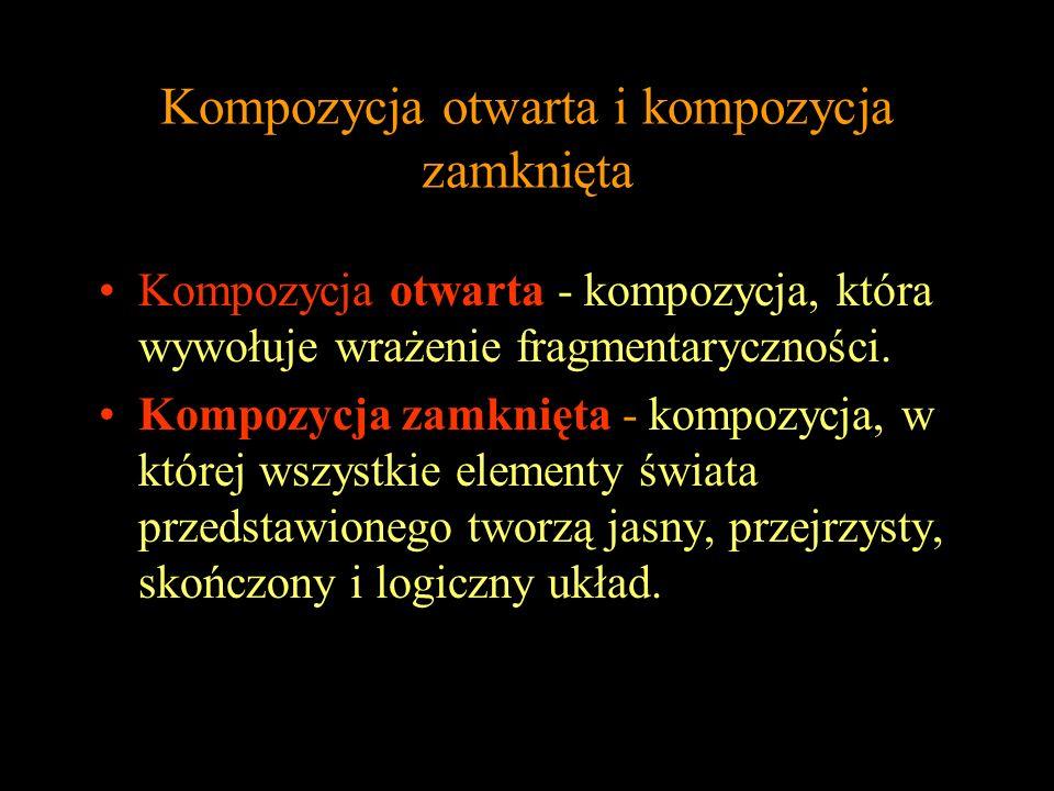 Kompozycja otwarta i kompozycja zamknięta Kompozycja otwarta - kompozycja, która wywołuje wrażenie fragmentaryczności. Kompozycja zamknięta - kompozyc