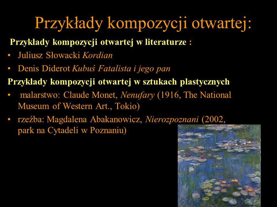 Przykłady kompozycji otwartej: Przykłady kompozycji otwartej w literaturze : Juliusz Słowacki Kordian Denis Diderot Kubuś Fatalista i jego pan Przykła