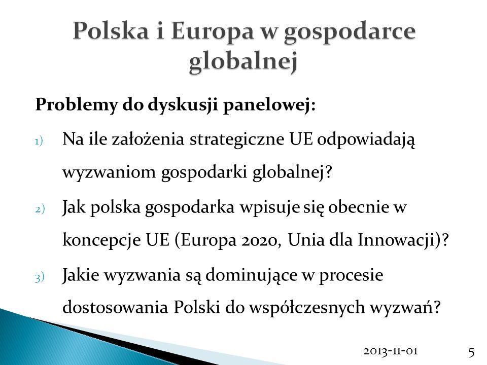 Problemy do dyskusji panelowej: 1) Na ile założenia strategiczne UE odpowiadają wyzwaniom gospodarki globalnej? 2) Jak polska gospodarka wpisuje się o