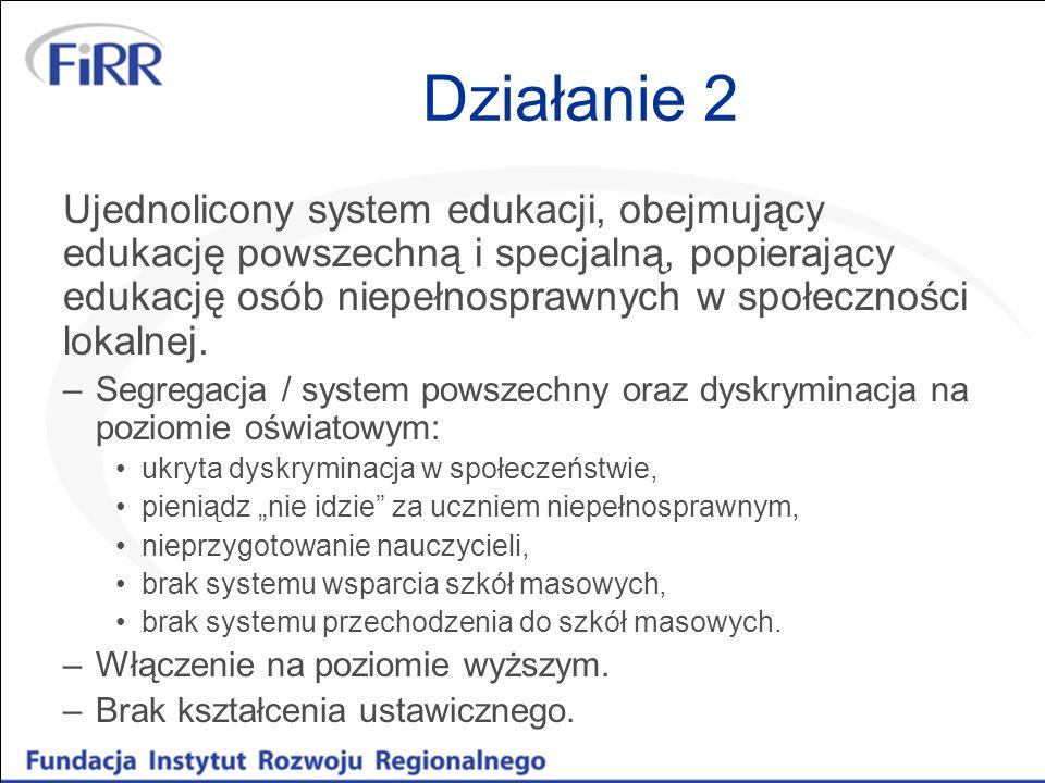 Działanie 2 Ujednolicony system edukacji, obejmujący edukację powszechną i specjalną, popierający edukację osób niepełnosprawnych w społeczności lokal