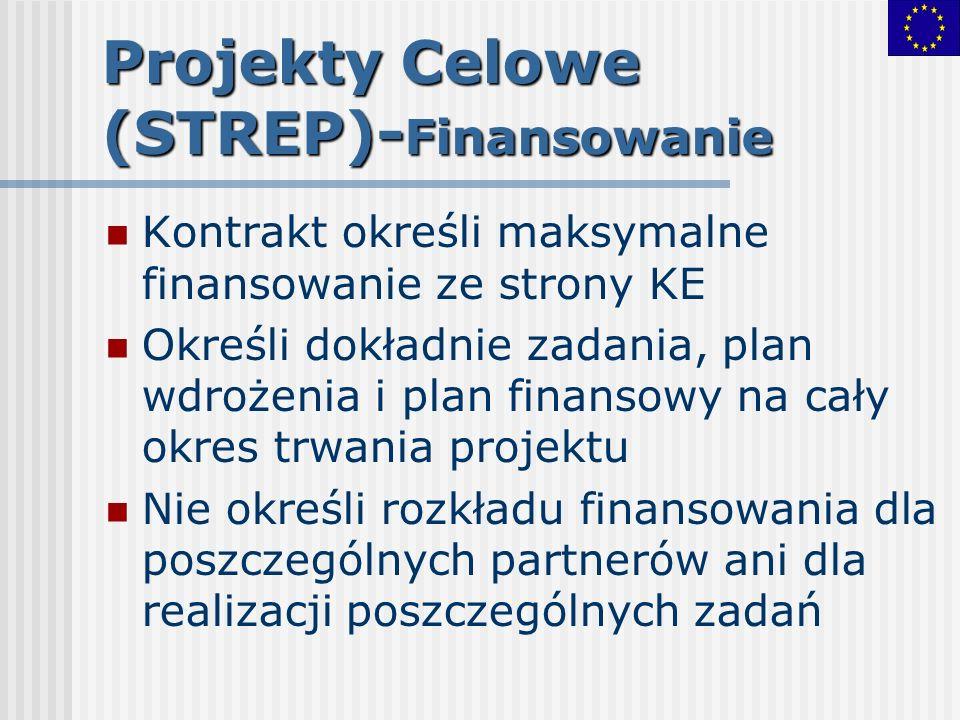 Projekty Celowe (STREP)- Finansowanie Kontrakt określi maksymalne finansowanie ze strony KE Określi dokładnie zadania, plan wdrożenia i plan finansowy