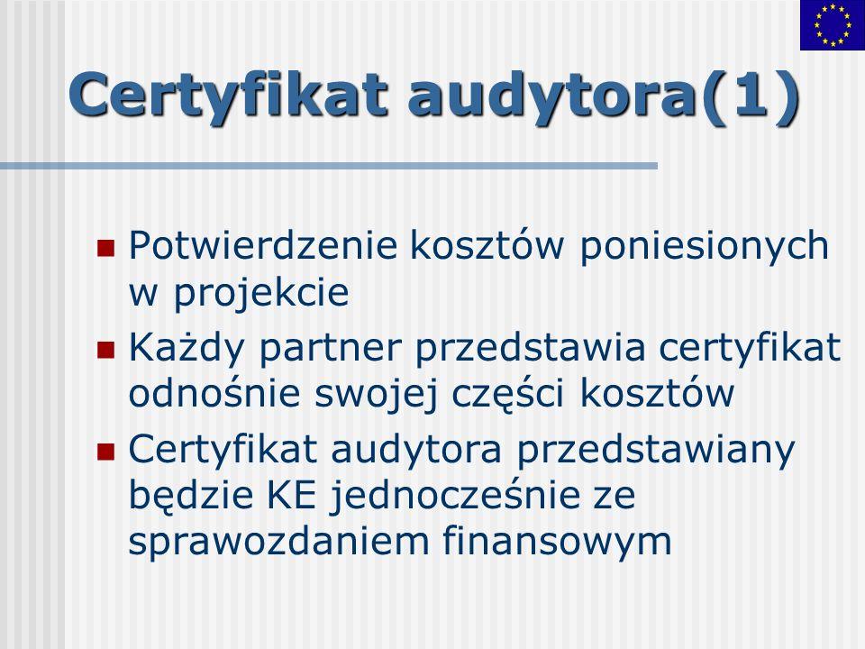 Certyfikat audytora(1) Potwierdzenie kosztów poniesionych w projekcie Każdy partner przedstawia certyfikat odnośnie swojej części kosztów Certyfikat a