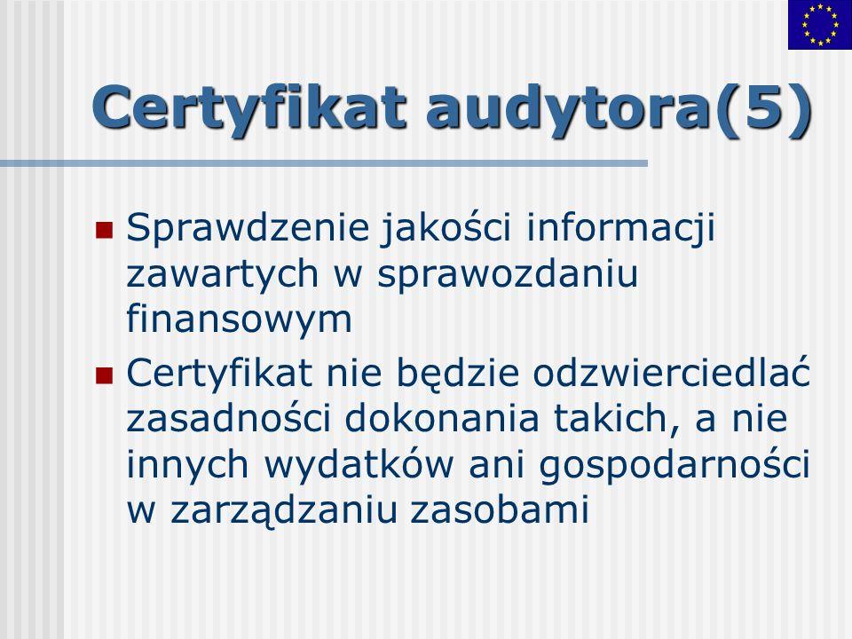 Certyfikat audytora(5) Sprawdzenie jakości informacji zawartych w sprawozdaniu finansowym Certyfikat nie będzie odzwierciedlać zasadności dokonania ta