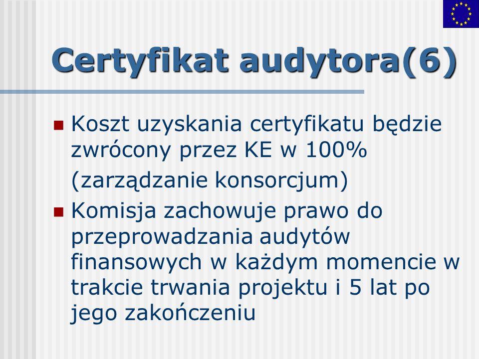 Certyfikat audytora(6) Koszt uzyskania certyfikatu będzie zwrócony przez KE w 100% (zarządzanie konsorcjum) Komisja zachowuje prawo do przeprowadzania