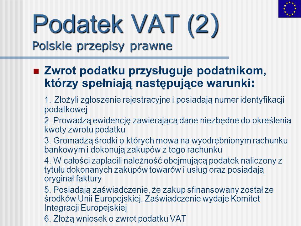 Podatek VAT (2 ) Polskie przepisy prawne Zwrot podatku przysługuje podatnikom, którzy spełniają następujące warunki : 1. Złożyli zgłoszenie rejestracy